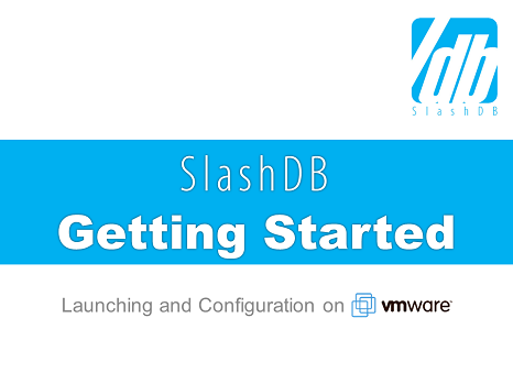 Slide deck, how to get started with SlashDB on a PC/Mac using VMWare
