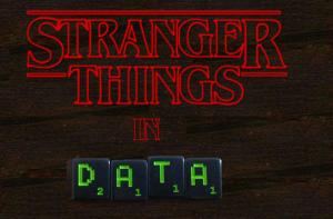 Stranger Things in Data